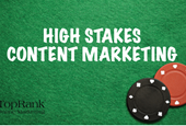 What You Need to Know About Playing High Stakes Content Marketing