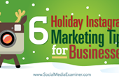 6 Holiday Instagram Marketing Tips for Businesses