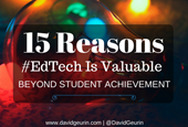 15 Reasons #EdTech Is Valuable Beyond Student Achievement