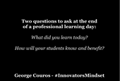 Two Simple Questions To Ask at the End of a Professional Learning Day
