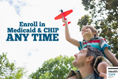 Enroll in Medicaid & the Children's Health Insurance Program (CHIP) any time