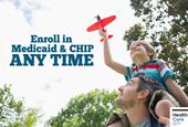 Enroll in Medicaid & the Children's Health Insurance Program (CHIP) any time