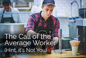 The Call of the Average Worker: Hint — it's Not You