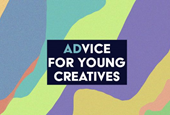Advertising Experts Offer Advice to Young Creatives Trying to Make It in the Field