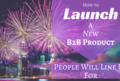 How to Launch a New B2B Product People Will Line Up For