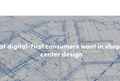 Dear Retailers, Architects, and Commercial Realtors, Here's What Digital-First Consumers Want in Sho