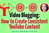 Video Blogging: How to Create Consistent YouTube Content