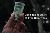 Don't Tax Yourself – 99 Free Blog Titles