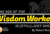 The Age of the Wisdom Worker Is (Still) Just Ahead