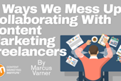 6 Ways We Mess Up Collaborating With Content Marketing Freelancers