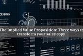 The Implied Value Proposition: Three ways to transform your sales copy