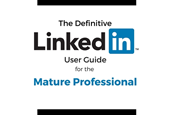 A Definitive LinkedIn User Guide for the Mature Professional